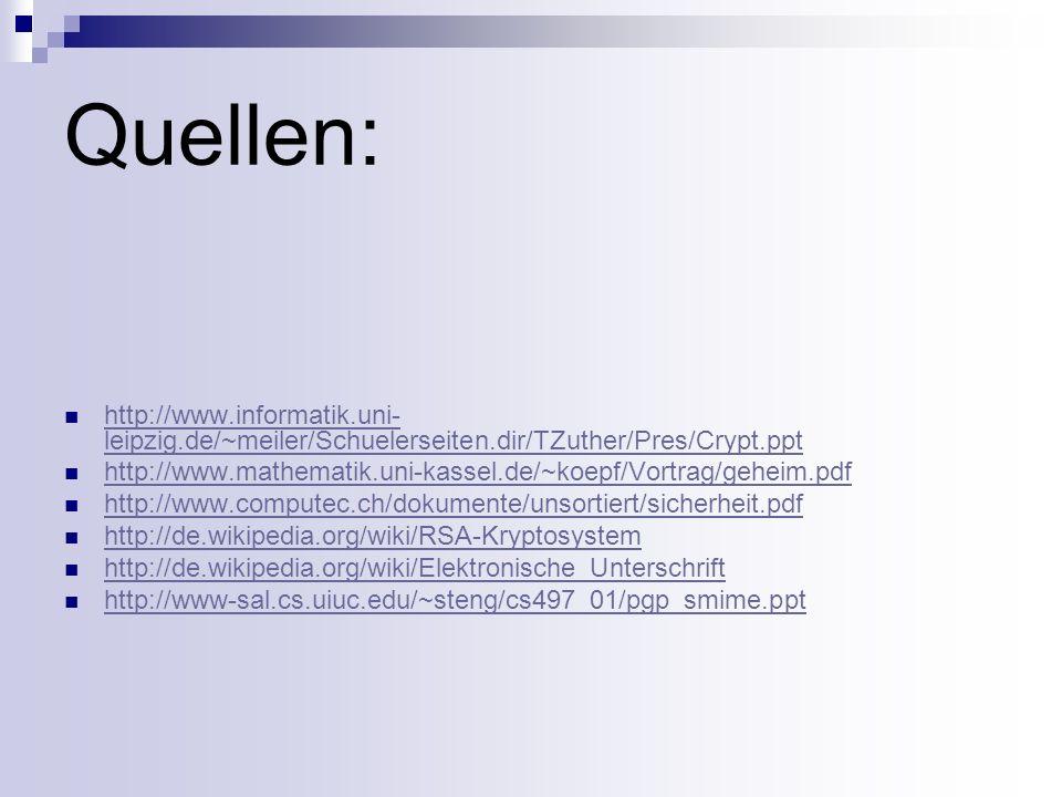 Quellen: http://www.informatik.uni-leipzig.de/~meiler/Schuelerseiten.dir/TZuther/Pres/Crypt.ppt.