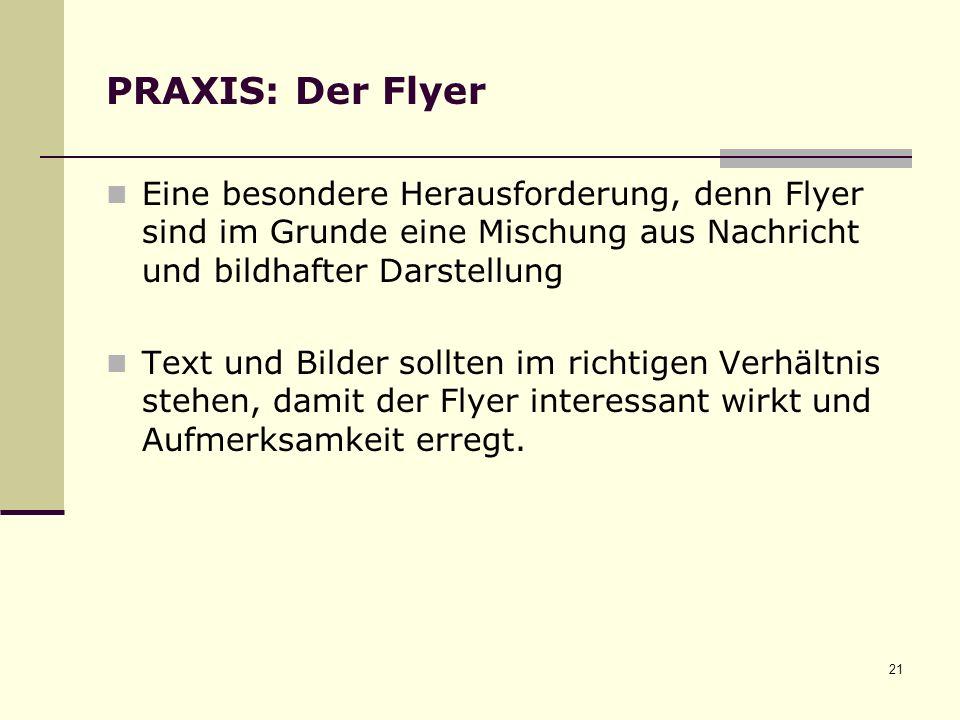 PRAXIS: Der Flyer Eine besondere Herausforderung, denn Flyer sind im Grunde eine Mischung aus Nachricht und bildhafter Darstellung.