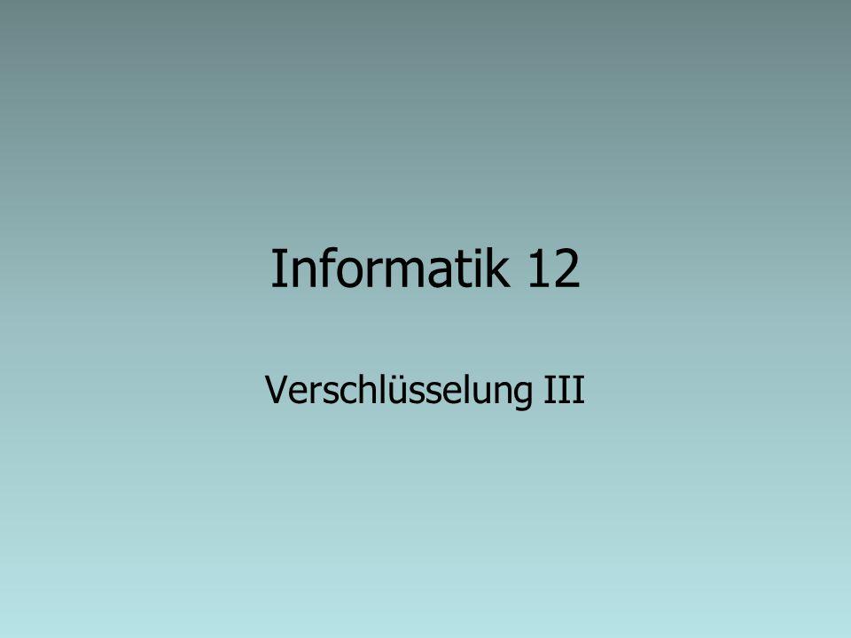 Informatik 12 Verschlüsselung III