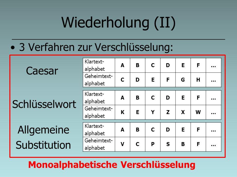 Wiederholung (II) 3 Verfahren zur Verschlüsselung: Caesar