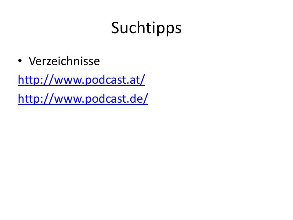 Suchtipps Verzeichnisse http://www.podcast.at/ http://www.podcast.de/