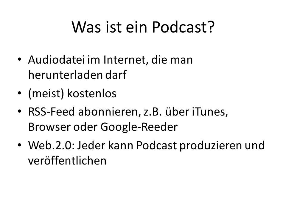 Was ist ein Podcast Audiodatei im Internet, die man herunterladen darf. (meist) kostenlos.