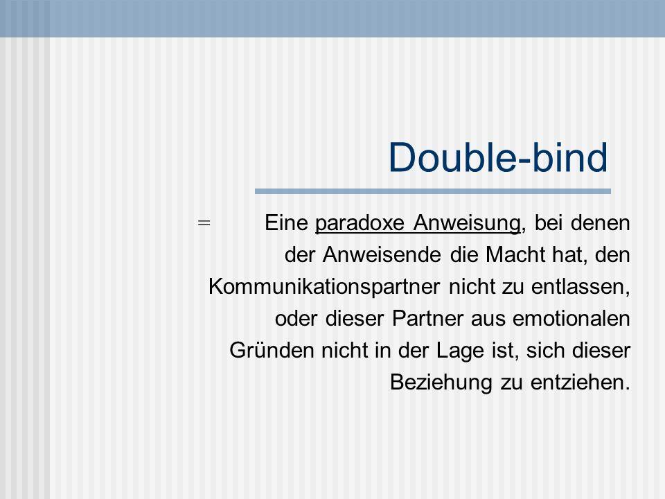Double-bind = Eine paradoxe Anweisung, bei denen