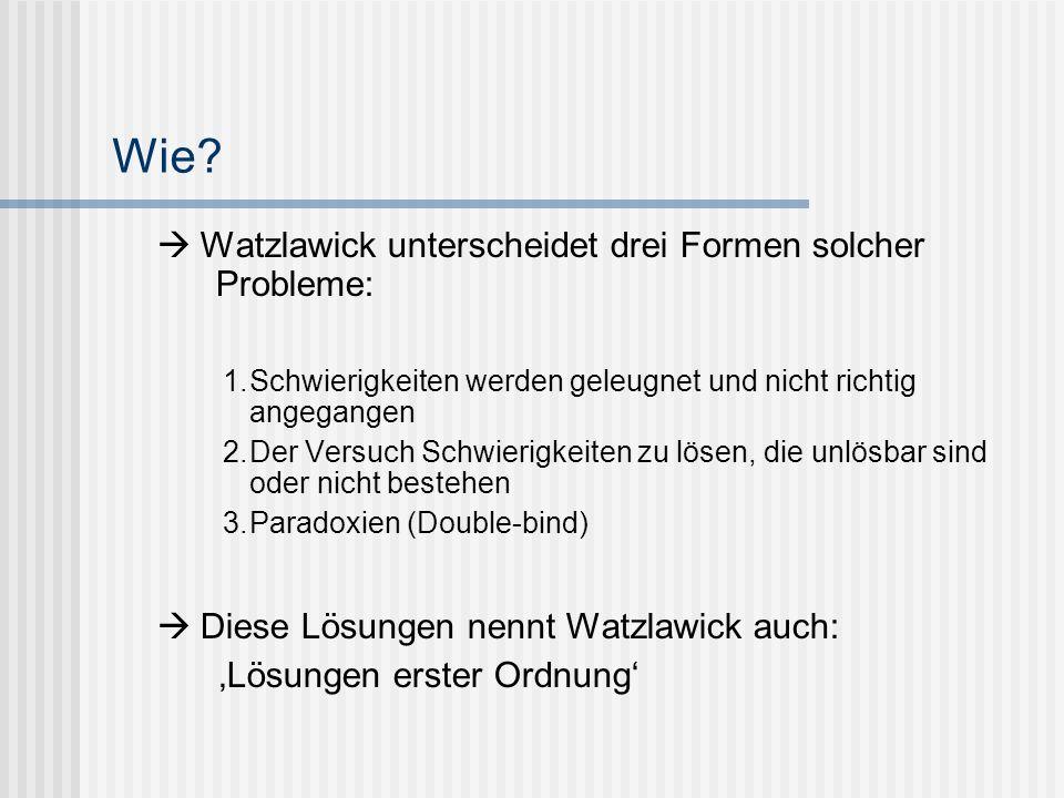Wie  Diese Lösungen nennt Watzlawick auch: