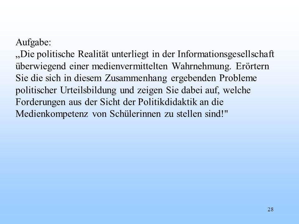 """Aufgabe: """"Die politische Realität unterliegt in der Informationsgesellschaft überwiegend einer medienvermittelten Wahrnehmung."""