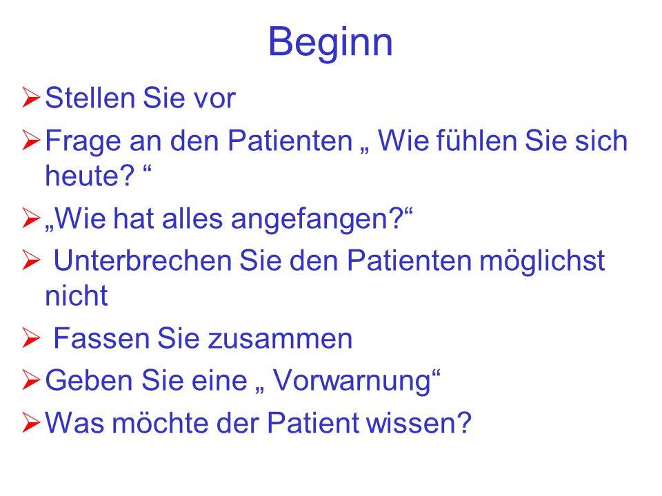 """Beginn Stellen Sie vor. Frage an den Patienten """" Wie fühlen Sie sich heute """"Wie hat alles angefangen"""
