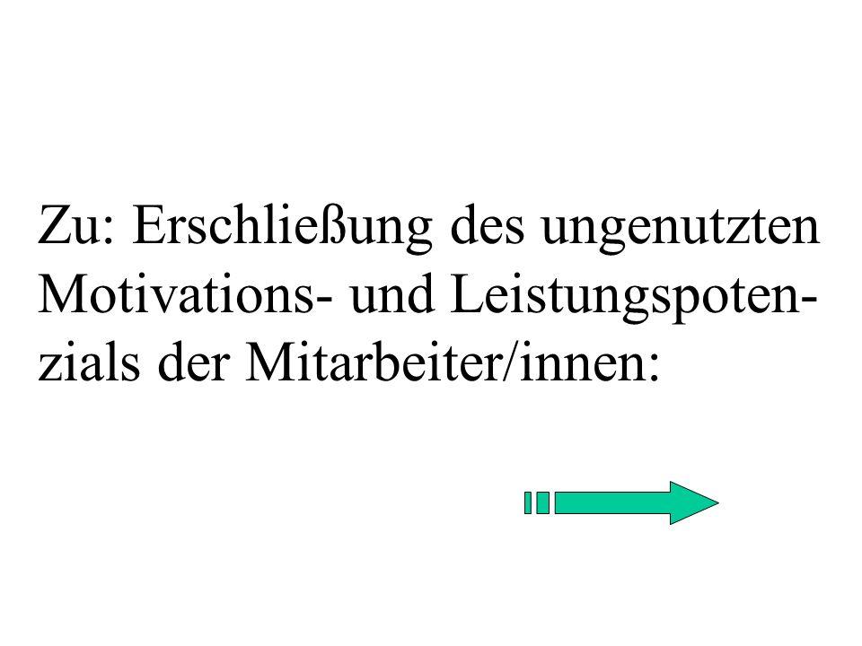 Zu: Erschließung des ungenutzten Motivations- und Leistungspoten-zials der Mitarbeiter/innen: