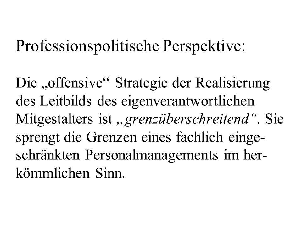 """Professionspolitische Perspektive: Die """"offensive Strategie der Realisierung des Leitbilds des eigenverantwortlichen Mitgestalters ist """"grenzüberschreitend ."""