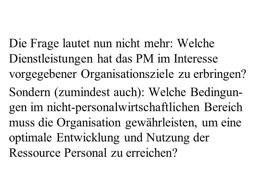 Die Frage lautet nun nicht mehr: Welche Dienstleistungen hat das PM im Interesse vorgegebener Organisationsziele zu erbringen