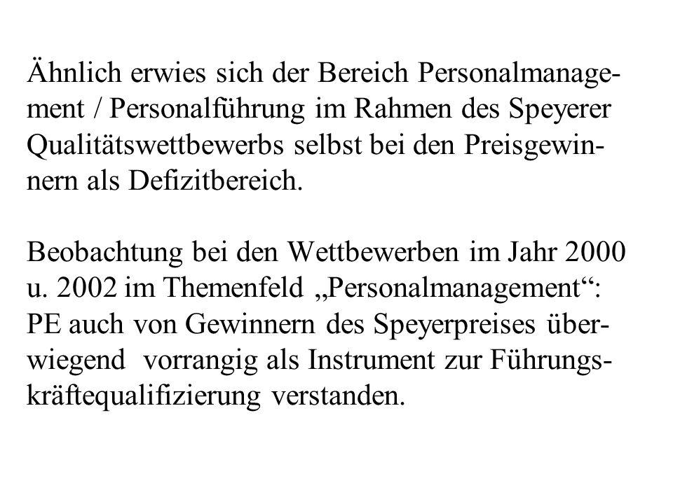 Ähnlich erwies sich der Bereich Personalmanage-ment / Personalführung im Rahmen des Speyerer Qualitätswettbewerbs selbst bei den Preisgewin-nern als Defizitbereich.