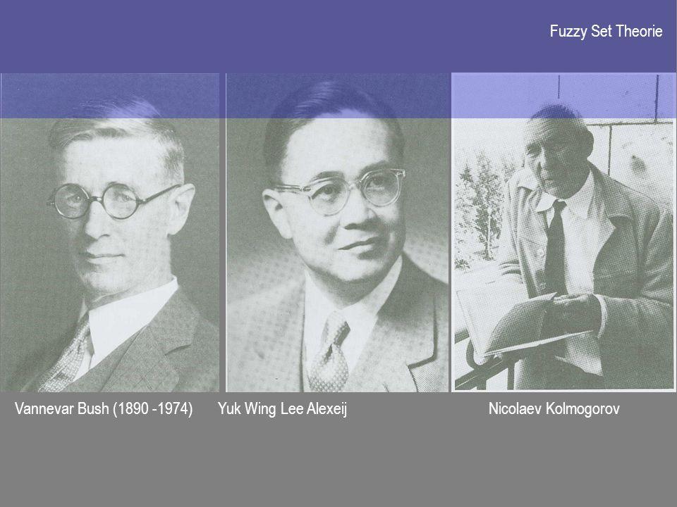 Fuzzy Set Theorie Vannevar Bush (1890 -1974) Yuk Wing Lee Alexeij Nicolaev Kolmogorov
