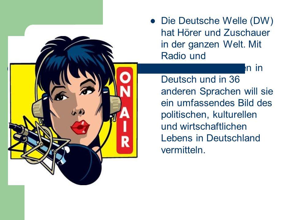 Die Deutsche Welle (DW) hat Hörer und Zuschauer in der ganzen Welt