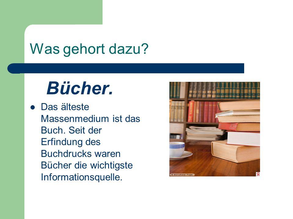 Was gehort dazu. Bücher. Das älteste Massenmedium ist das Buch.