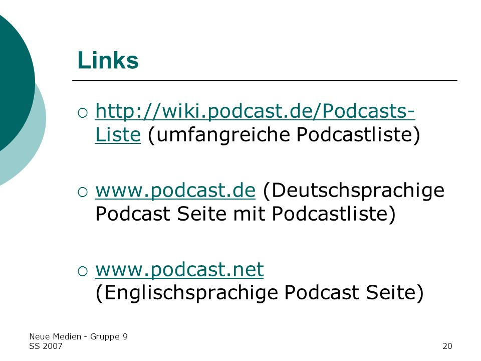 Links http://wiki.podcast.de/Podcasts-Liste (umfangreiche Podcastliste) www.podcast.de (Deutschsprachige Podcast Seite mit Podcastliste)