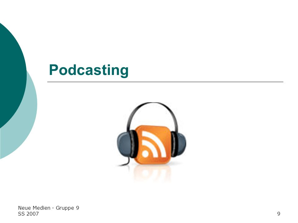Podcasting Neue Medien - Gruppe 9 SS 2007