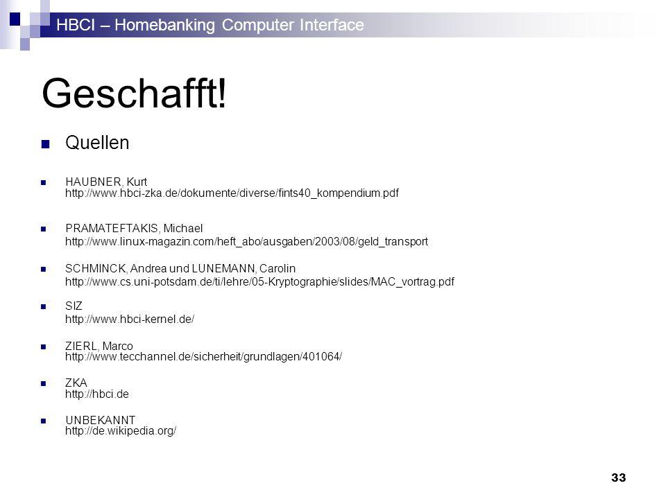 Geschafft! Quellen. HAUBNER, Kurt http://www.hbci-zka.de/dokumente/diverse/fints40_kompendium.pdf.