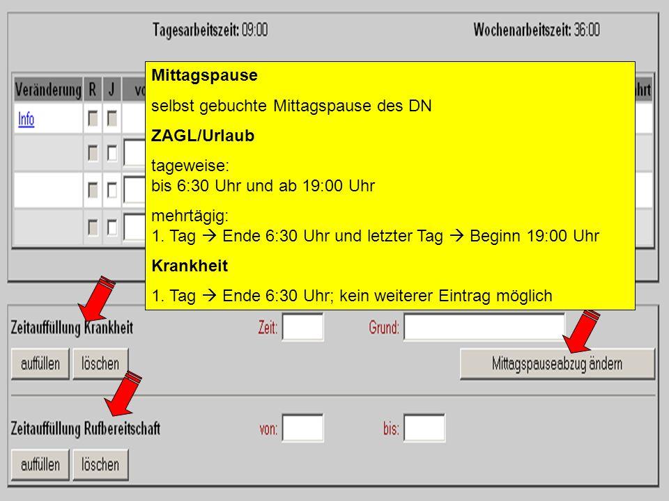 Mittagspause selbst gebuchte Mittagspause des DN. ZAGL/Urlaub. tageweise: bis 6:30 Uhr und ab 19:00 Uhr.