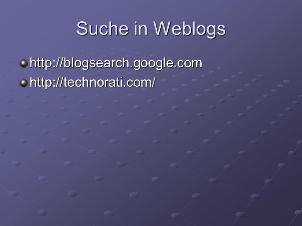 Suche in Weblogs http://blogsearch.google.com http://technorati.com/