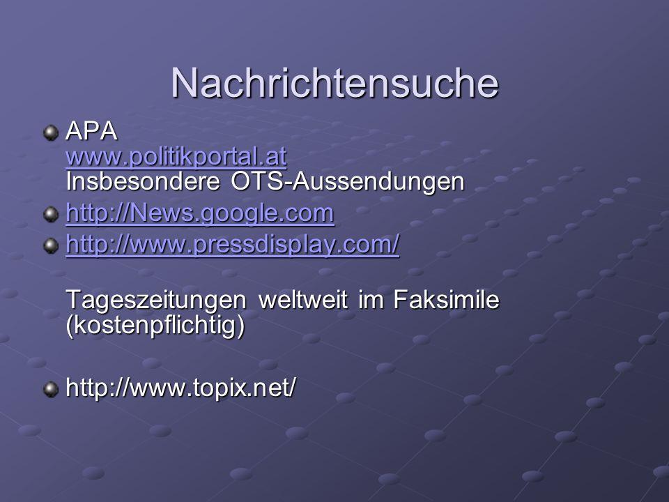 Nachrichtensuche APA www.politikportal.at Insbesondere OTS-Aussendungen. http://News.google.com. http://www.pressdisplay.com/