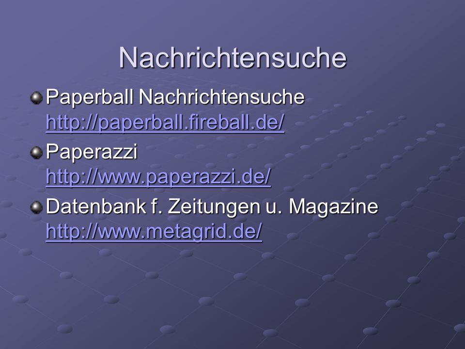 Nachrichtensuche Paperball Nachrichtensuche http://paperball.fireball.de/ Paperazzi http://www.paperazzi.de/