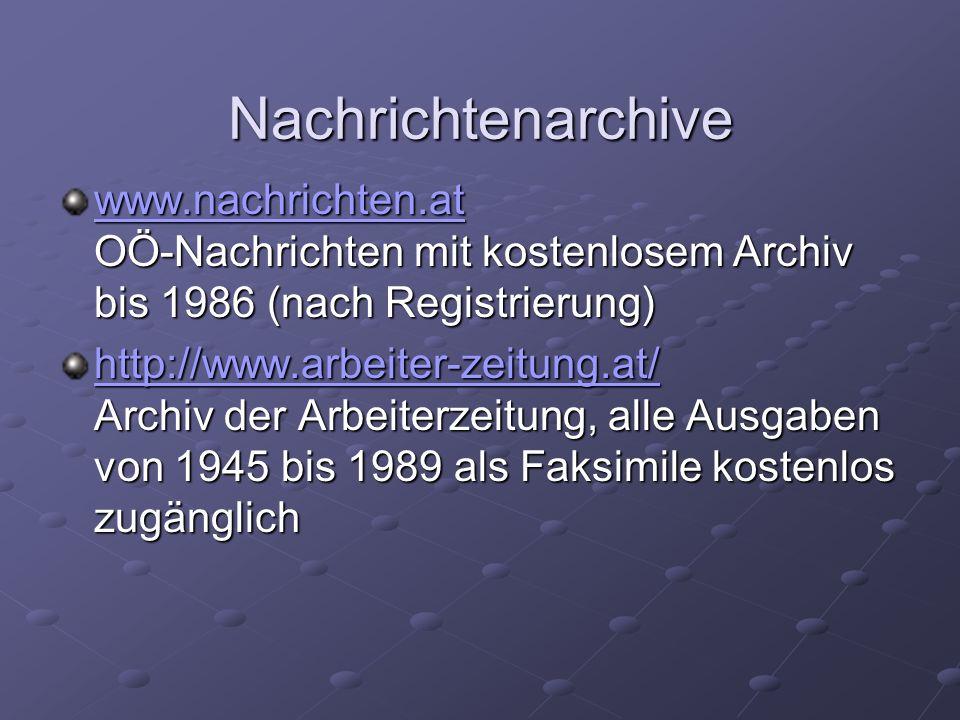 Nachrichtenarchivewww.nachrichten.at OÖ-Nachrichten mit kostenlosem Archiv bis 1986 (nach Registrierung)