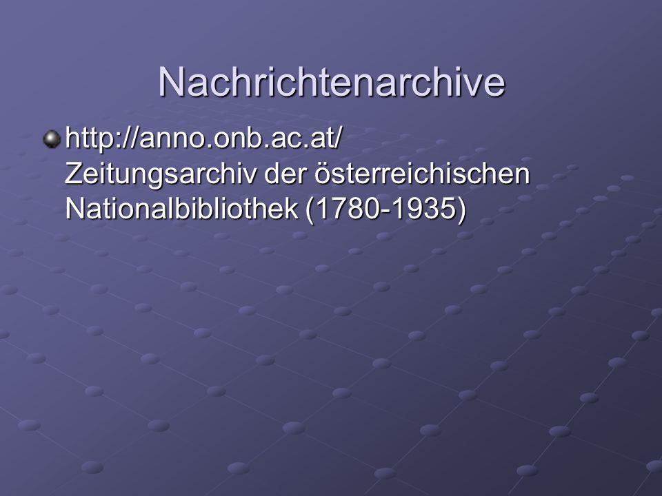Nachrichtenarchive http://anno.onb.ac.at/ Zeitungsarchiv der österreichischen Nationalbibliothek (1780-1935)