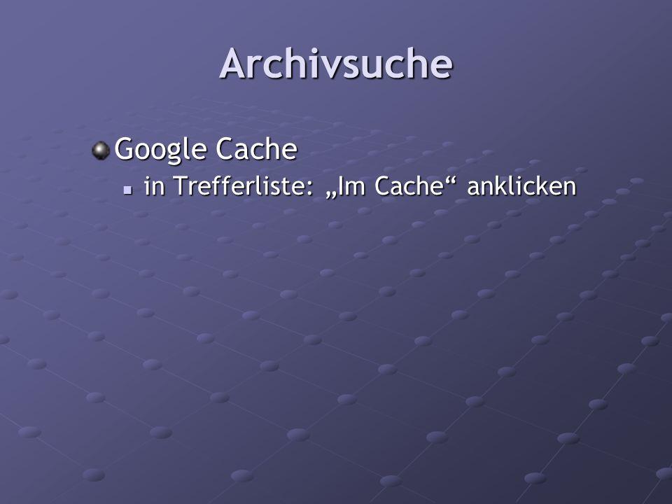 """Archivsuche Google Cache in Trefferliste: """"Im Cache anklicken"""