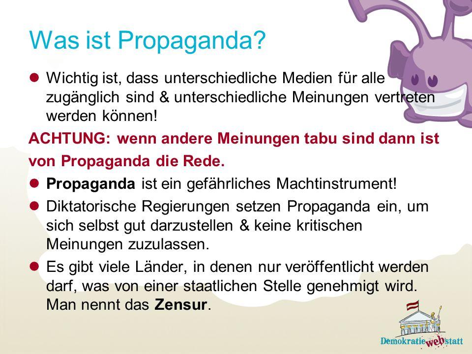 Was ist Propaganda Wichtig ist, dass unterschiedliche Medien für alle zugänglich sind & unterschiedliche Meinungen vertreten werden können!