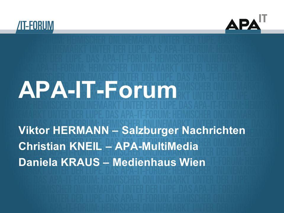 APA-IT-Forum Viktor HERMANN – Salzburger Nachrichten Christian KNEIL – APA-MultiMedia Daniela KRAUS – Medienhaus Wien.