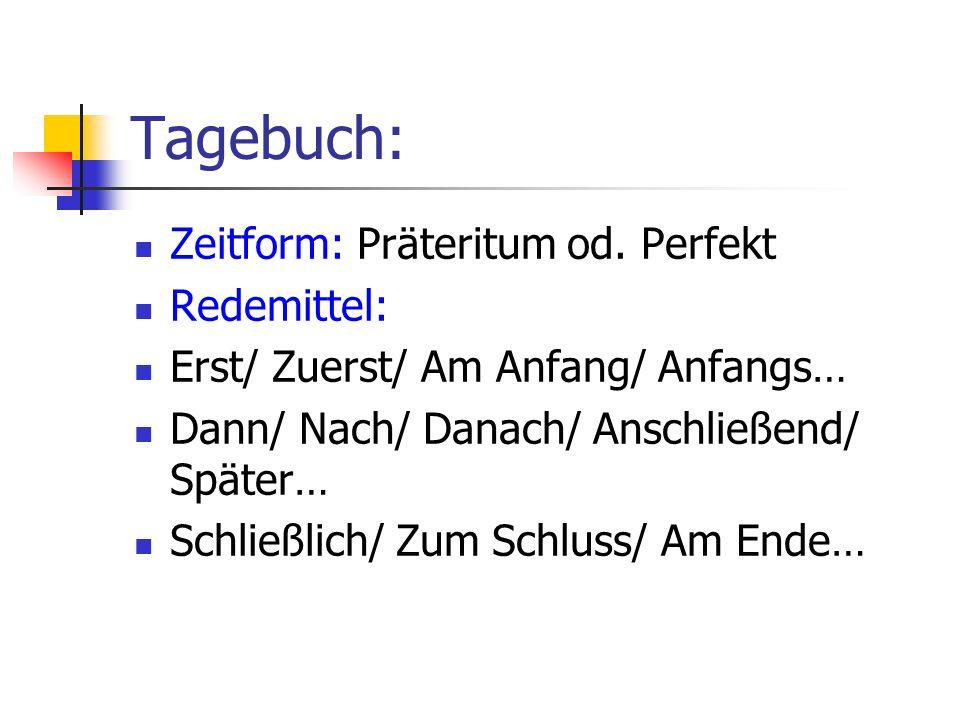 Tagebuch: Zeitform: Präteritum od. Perfekt Redemittel: