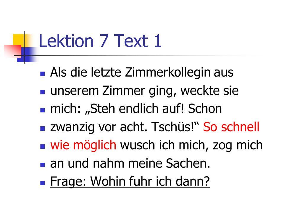 Lektion 7 Text 1 Als die letzte Zimmerkollegin aus