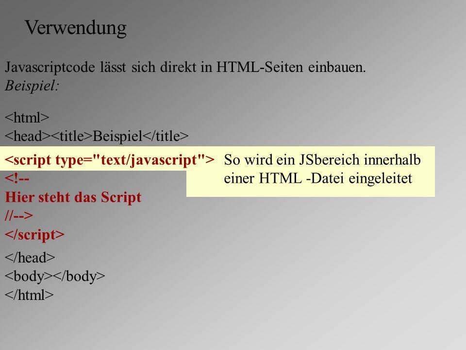 Verwendung Javascriptcode lässt sich direkt in HTML-Seiten einbauen.