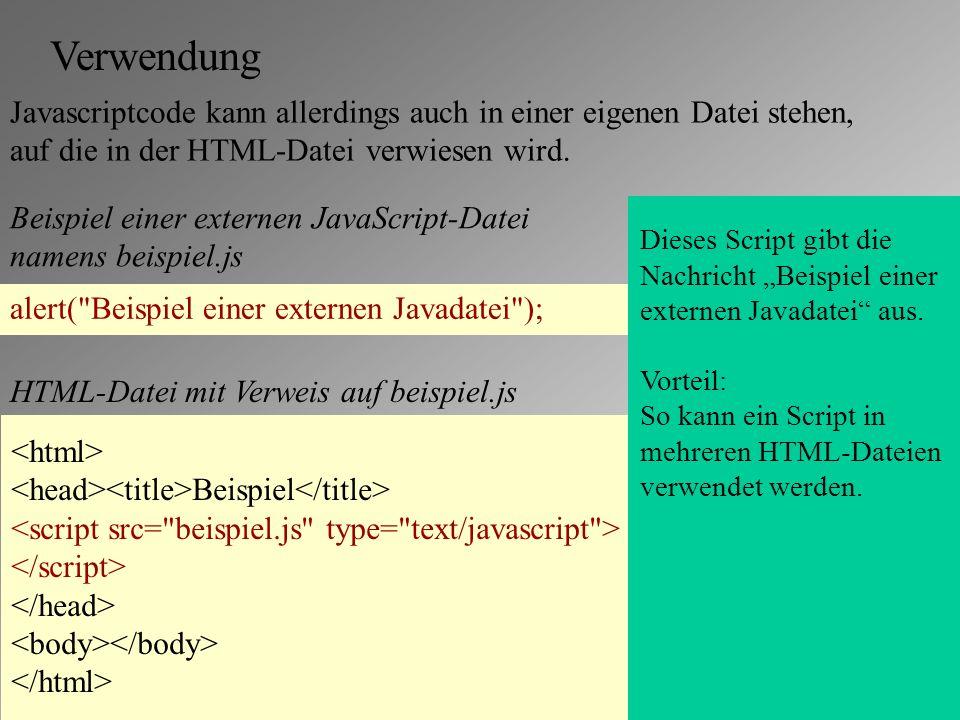 Verwendung Javascriptcode kann allerdings auch in einer eigenen Datei stehen, auf die in der HTML-Datei verwiesen wird.