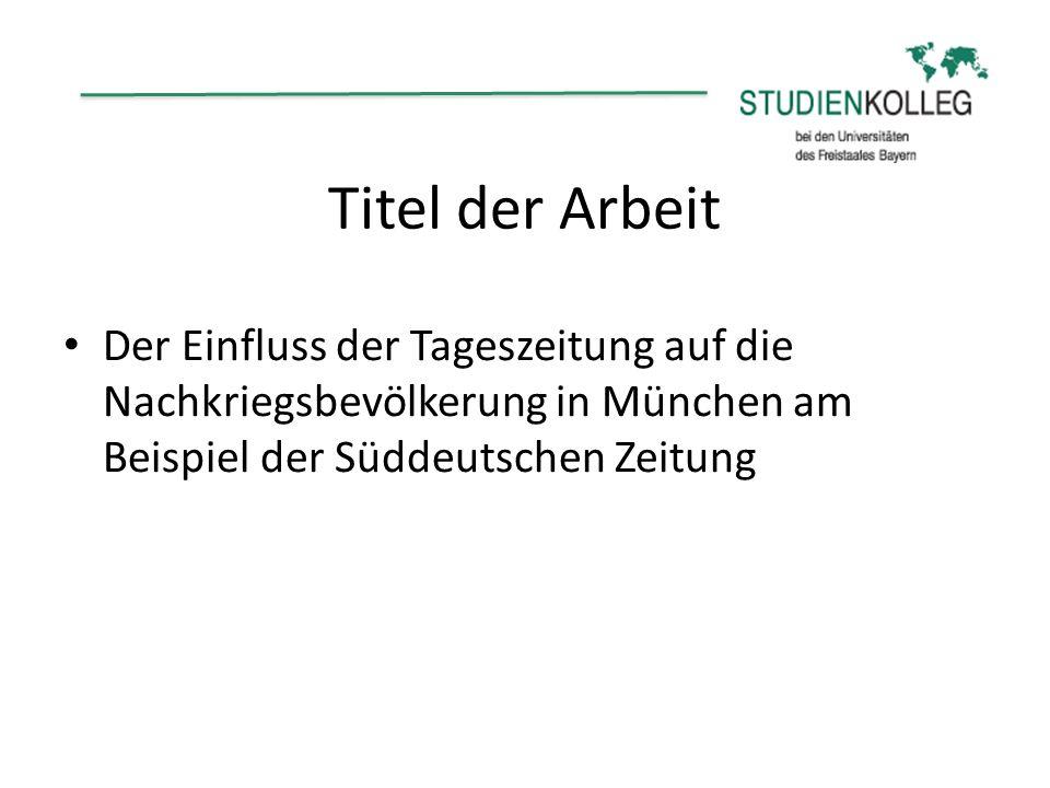 Titel der ArbeitDer Einfluss der Tageszeitung auf die Nachkriegsbevölkerung in München am Beispiel der Süddeutschen Zeitung.