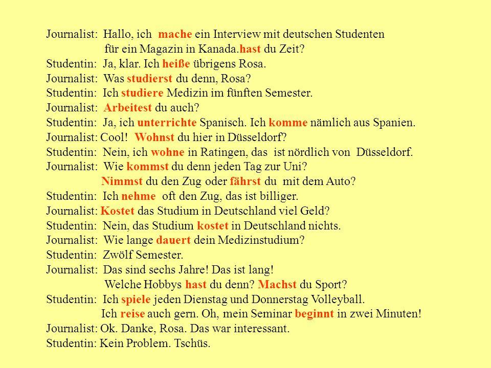 Journalist: Hallo, ich mache ein Interview mit deutschen Studenten