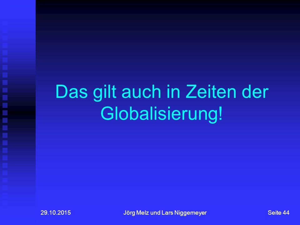 Das gilt auch in Zeiten der Globalisierung!