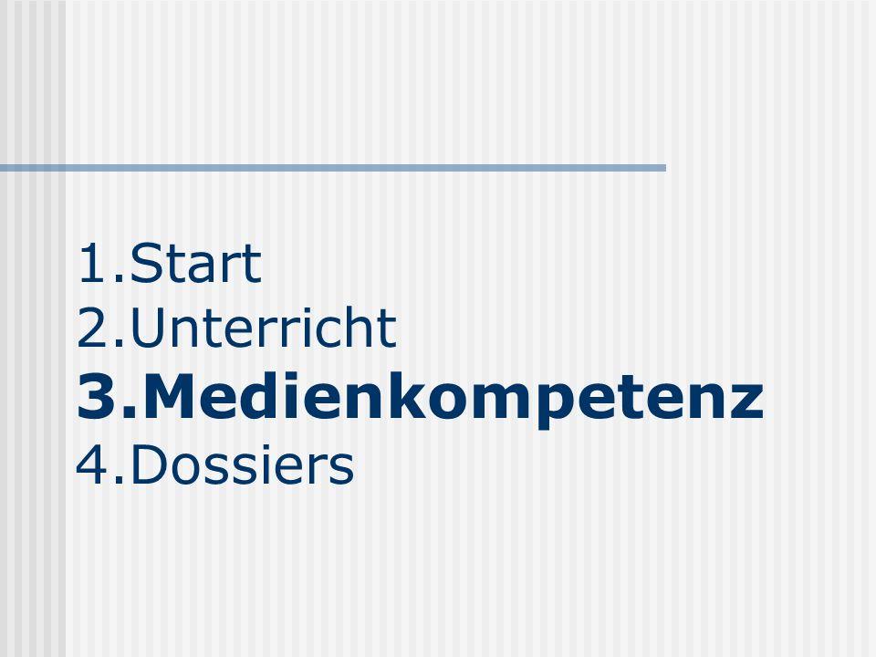 1.Start 2.Unterricht 3.Medienkompetenz 4.Dossiers