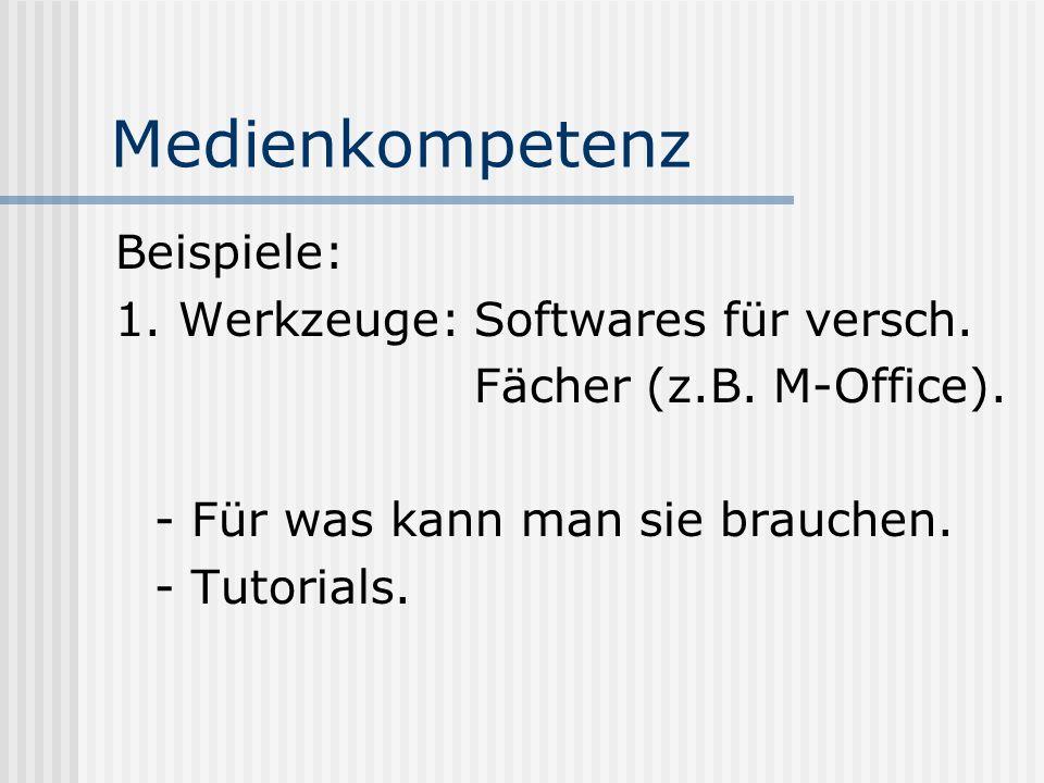 Medienkompetenz Beispiele: 1. Werkzeuge: Softwares für versch.