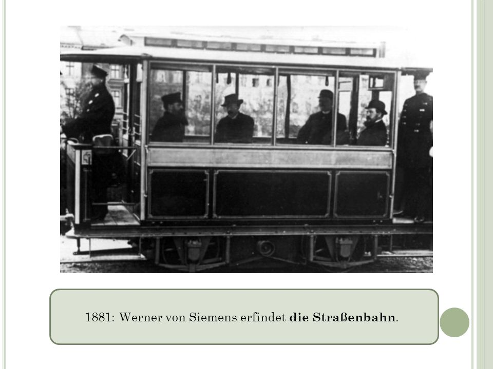 1881: Werner von Siemens erfindet die Straßenbahn.