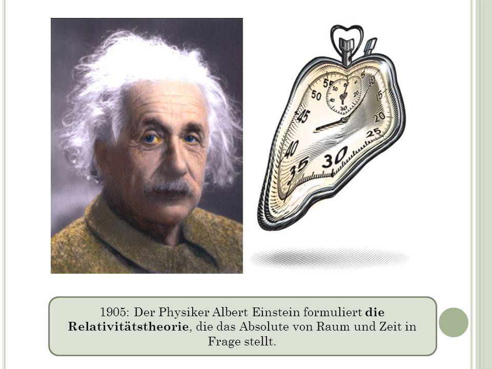 1905: Der Physiker Albert Einstein formuliert die Relativitätstheorie, die das Absolute von Raum und Zeit in Frage stellt.