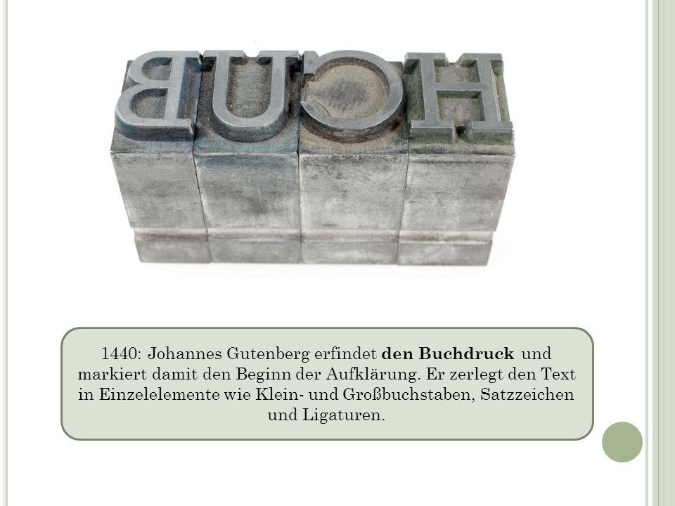 1440: Johannes Gutenberg erfindet den Buchdruck und markiert damit den Beginn der Aufklärung.