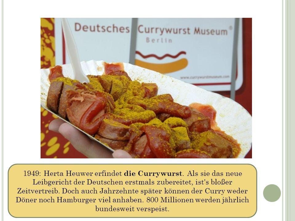 1949: Herta Heuwer erfindet die Currywurst