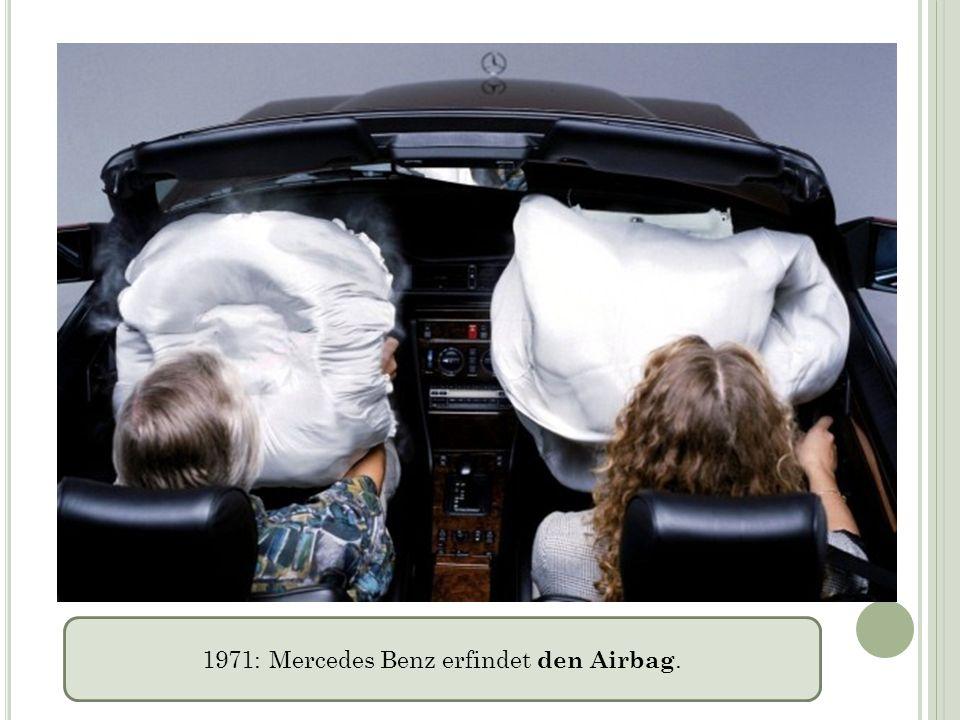 1971: Mercedes Benz erfindet den Airbag.