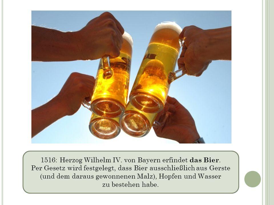 1516: Herzog Wilhelm IV. von Bayern erfindet das Bier