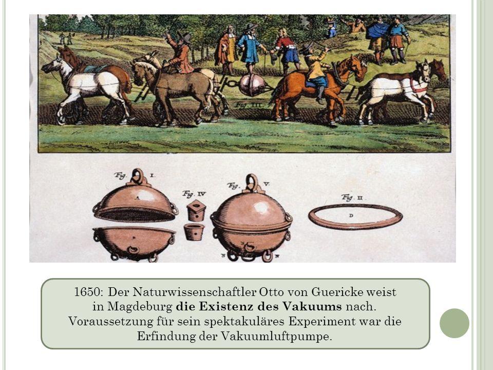 1650: Der Naturwissenschaftler Otto von Guericke weist in Magdeburg die Existenz des Vakuums nach.