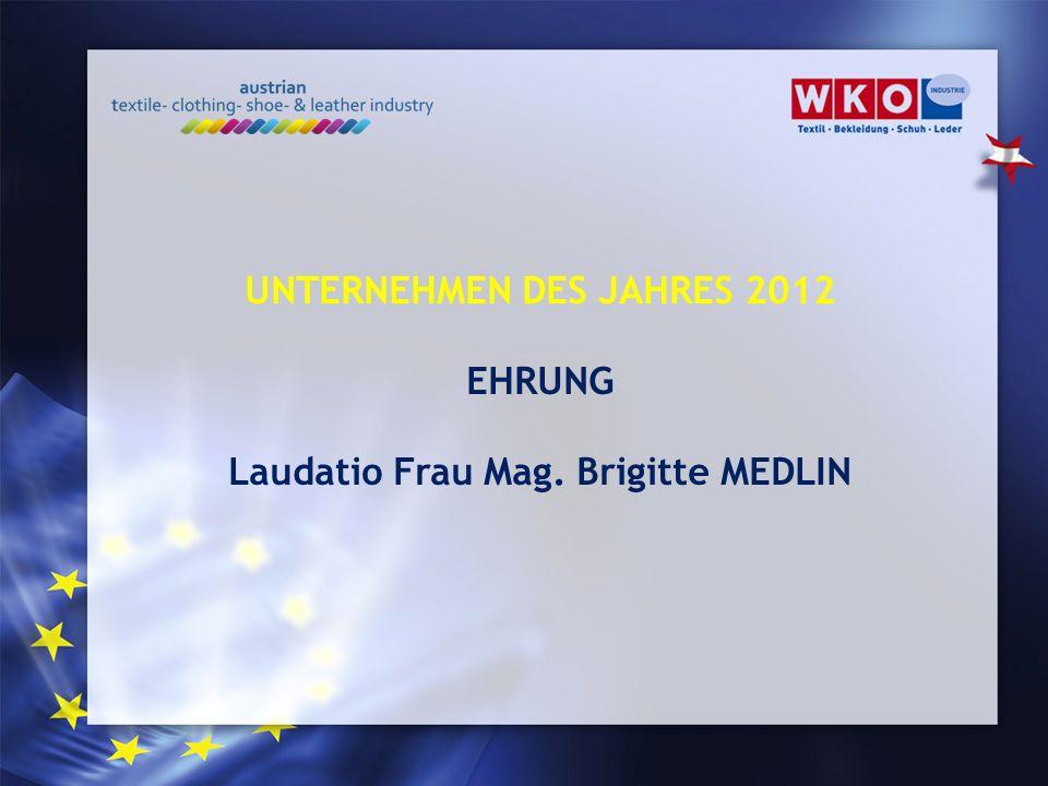 UNTERNEHMEN DES JAHRES 2012 Laudatio Frau Mag. Brigitte MEDLIN
