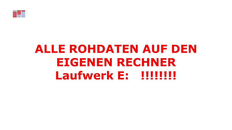 ALLE ROHDATEN AUF DEN EIGENEN RECHNER Laufwerk E: !!!!!!!!