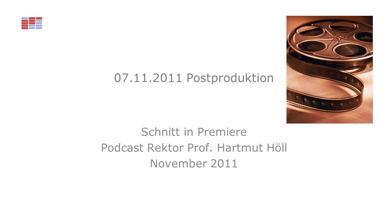 Schnitt in Premiere Podcast Rektor Prof. Hartmut Höll November 2011