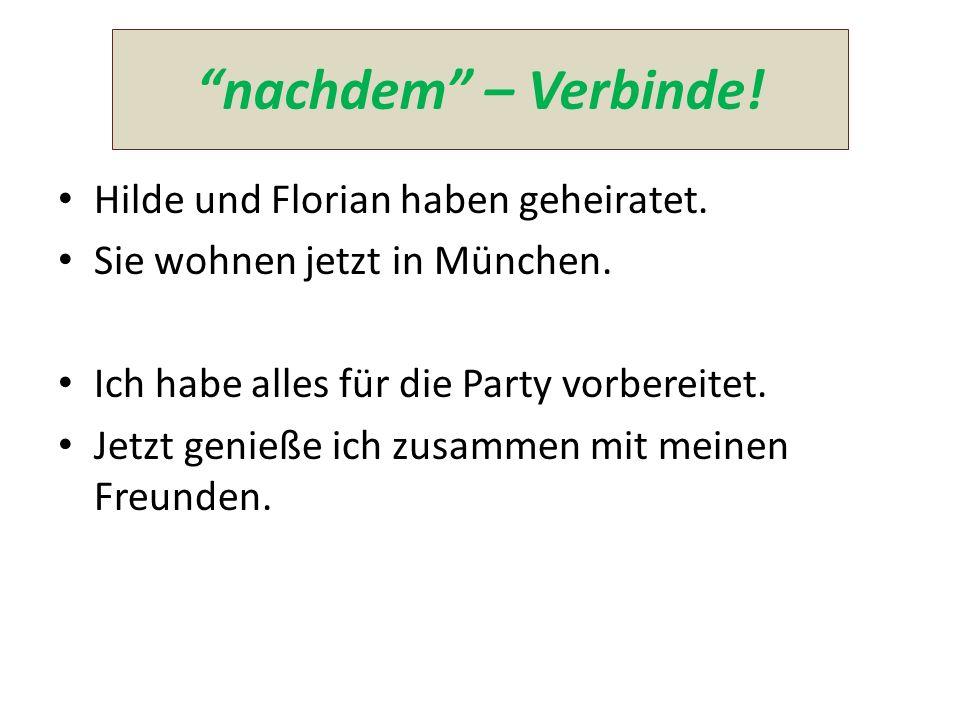 nachdem – Verbinde! Hilde und Florian haben geheiratet.
