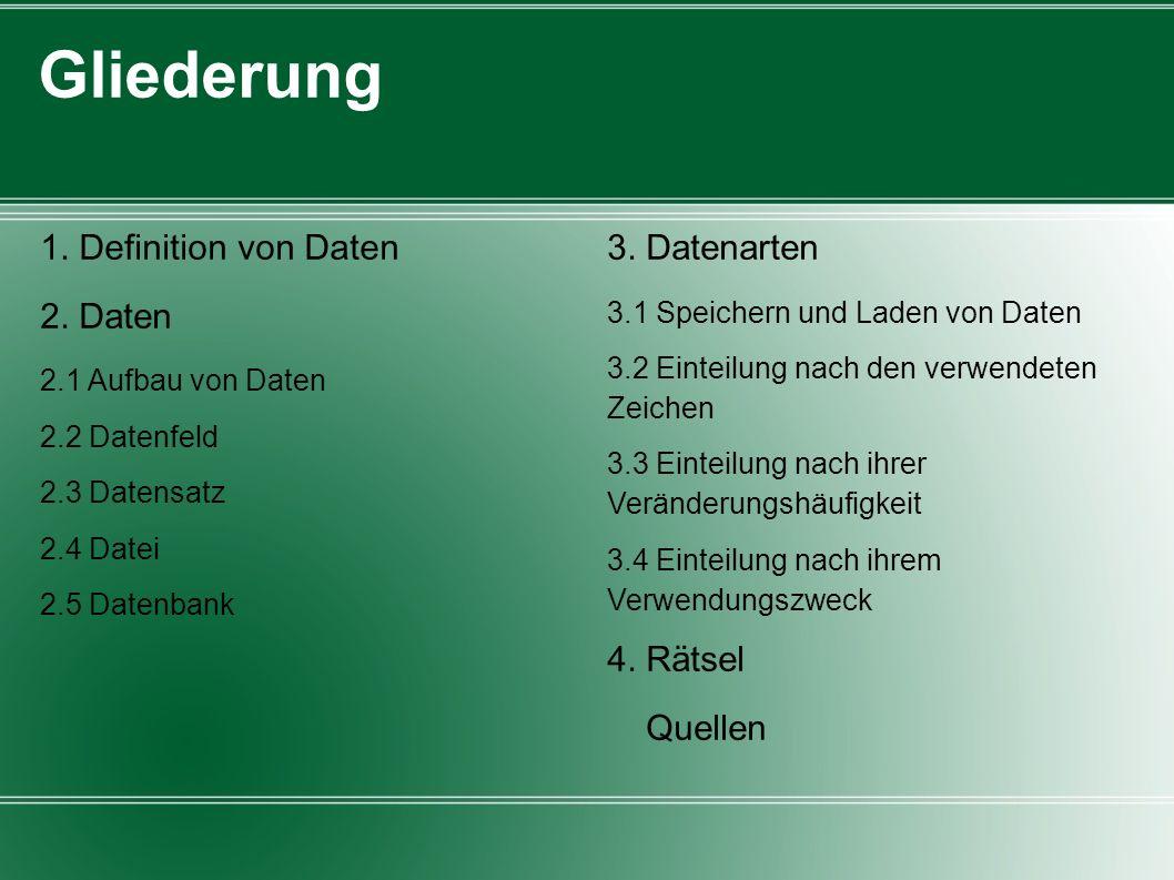 Gliederung 1. Definition von Daten 3. Datenarten 2. Daten 4. Rätsel